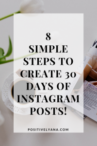 8 SIMPLE STEPS TO CREATE 30 DAYS OF INSTAGRAM POSTS!